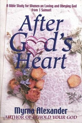 After God's Heart: A Woman's Study on Loving and Obeying God  -     By: Myrna Alexander