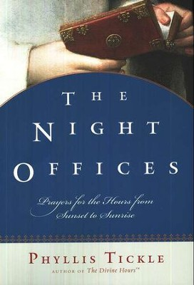 The Night Offices: Prayers for the Hours from Sunset to Sunrise  -     By: Phyllis Tickle