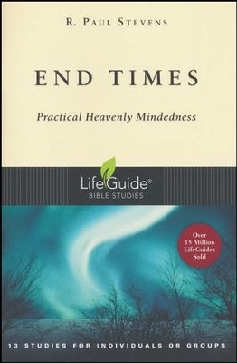 End Times: Practical Heavenly Mindedness, LifeGuide Topical Bible Studies  -     By: R. Paul Stevens