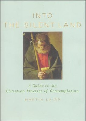 Into the Silent Land: A Guide to the Christian Practice of Contemplation   -     By: Martin Laird
