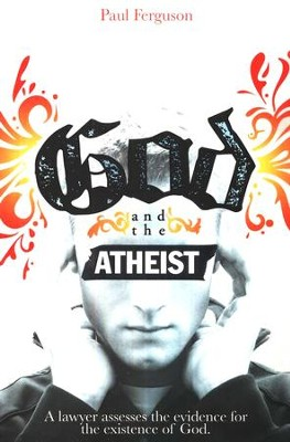God and the Atheist: A Lawyer Assesses the Evidence for the Existence of God  -     By: Paul Ferguson