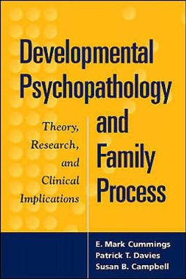 Developmental Psychopathology and Family Process: Theory, Research, and Clinical Implications  -     By: E. Mark Cummings