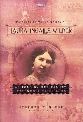 As Told by Her Family, Friends and Neighbors, Writings to Young Women on Laura Ingalls Wilder #3  -     By: Laura Ingalls Wilder