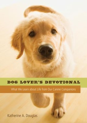 Dog Lover's Devotional: What We Learn about Life from Our Canine Companions - eBook  -     By: Katherine Anne Douglas