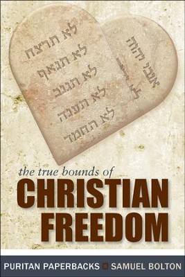The True Bounds of Christian Freedom   -     By: Samuel Bolton