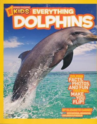 National Geographic Kids Everything Dolphins: All the Dolphin Facts, Photos, and Fun that Will Make You Flip  -     By: Elizabeth Carney