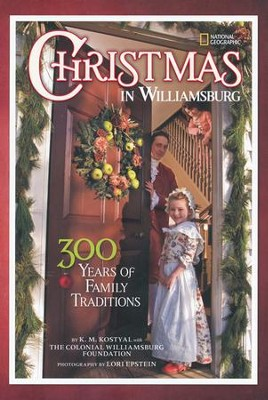 Christmas in Williamsburg: 300 Years of Family Traditions  -     By: Karen Kostyal, Colonial Williamsburg Foundation, Lori Epstein