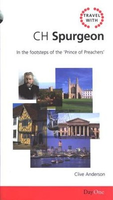 Travel With CH Spurgeon: In The Footsteps of the 'Prince of Preachers'  -     By: Clive Anderson