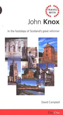 Travel With John Knox: In the Footsteps of Scotland's Great Reformer  -     By: David Campbell