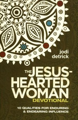 The Jesus-Hearted Woman Devotional: 10 Qualities for Enduring and Endearing Influence  -     By: Jodi Detrick