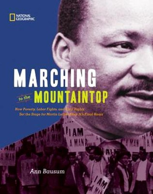 Marching to the Mountaintop: How Poverty, Labor Fights and Civil Rights Set the Stage for Martin Luther King's Final Hours  -     By: Ann Bausum