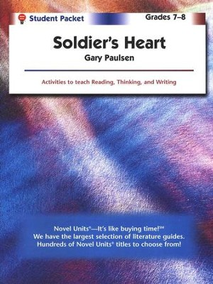 Soldier's Heart Novel Units Student Pack, Grades 7-8   -     By: Gary Paulsen