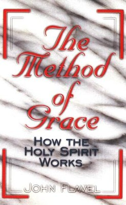 The Method of Grace: How the Holy Spirit Works   -     By: John Flavel