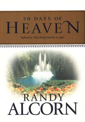 50 Days of Heaven: Reflections That Bring Eternity to Light  -     By: Randy Alcorn