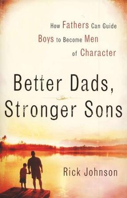 Better Dads, Stronger Sons  -     By: Rick Johnson