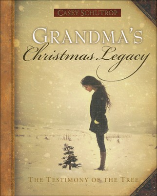 Grandma's Christmas Legacy, The Testimony of the Tree  -     By: Casey Schutrop