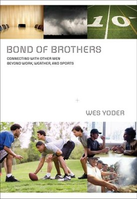 Bond of Brothers: Connecting with Other Men Beyond Work, Weather& Sports - eBook  -     By: Wes Yoder