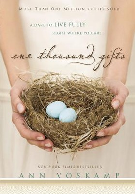 One Thousand Gifts: A Dare to Live Fully Right Where You Are - eBook  -     By: Ann Voskamp