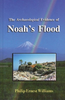 The Archaeological Evidence of Noah's Flood  -     By: Philip Williams