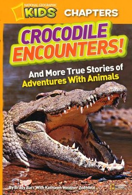 National Geographic Kids Chapters: Crocodile Encounters: And Other Exciting Adventures with Animals  -     By: Brady Barr, Kathy Weidner Zoehfeld