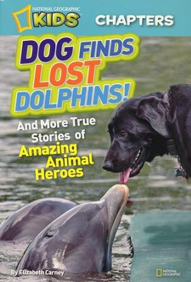 National Geographic Kids Chapters: Dog Finds Lost Dolphins: And More Stories of Amazing Animal Heroes  -     By: Elizabeth Carney