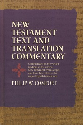 New Testament Text and Translation Commentary  -     By: Philip W. Comfort