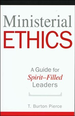 Ministerial Ethics: A Guide for Spirit-Filled Leaders   -     By: T. Pierce