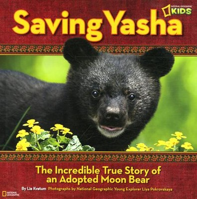 National Geographic Kids: Saving Yasha: The Incredible True Story of an Adopted Moon Bear  -     By: Lia Kvatum, Liya Pokrovskaya III