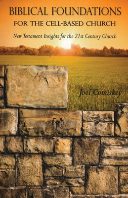 Biblical Foundations for the Cell-Based Church: Developing Disciples Who Make Disciples  -     By: Joel Comiskey