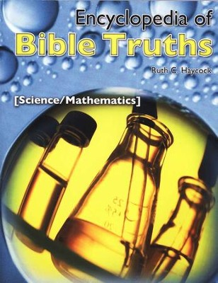 Encyclopedia of Bible Truths: Science/Mathematics   -     By: Ruth C. Haycock