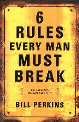 6 Rules Every Man Must Break  -     By: Bill Perkins