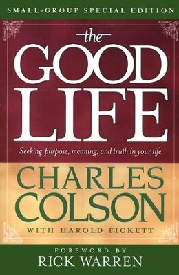 The Good Life, Small-Group Special Edition   -     By: Charles Colson, Harold Fickett