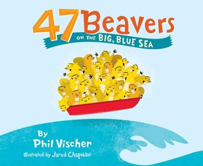 47 Beavers on the Big, Blue Sea  -     By: Phil Vischer