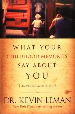 What Your Childhood Memories Say About You . . . and What You Can Do About It  -     By: Dr. Kevin Leman