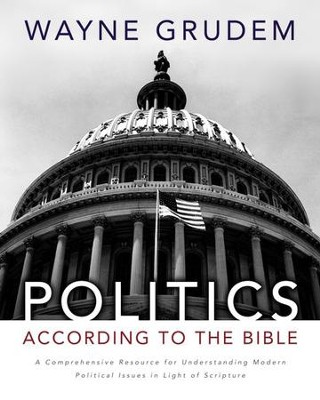 Politics - According to the Bible: A Comprehensive Resource for Understanding Modern Political Issues in Light of Scripture - eBook  -     By: Wayne Grudem