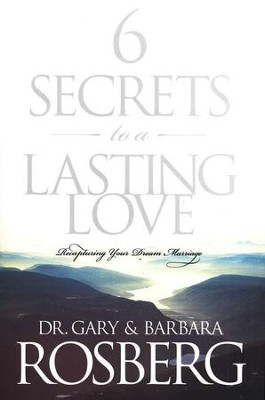 6 Secrets to a Lasting Love: Recapturing Your Dream Marriage  -     By: Dr. Gary Rosberg, Barbara Rosberg