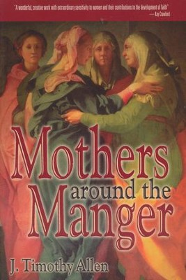 Mothers Around the Manger  -     By: J. Timothy Allen