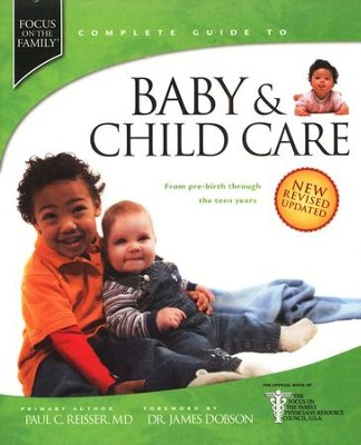 Focus on the Family Complete Guide to Baby & Child Care, Revised Edition  -     By: Paul C. Reisser M.D.