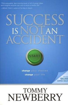 Success Is Not an Accident: Change Your Choices,  Change Your Life  -     By: Tommy Newberry