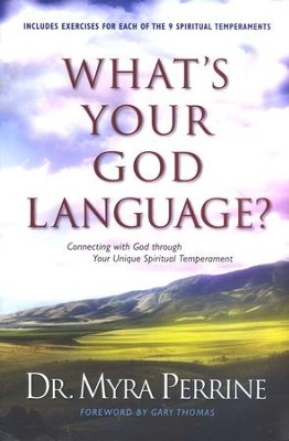 What's Your God Language? Connecting with God Through Your Unique Spiritual Temperament  -     By: Myra Perrine