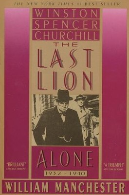 The Last Lion-Winston Spenser Churchill: Alone 1932-1940  -     By: William Manchester, Gregory A. Ewald
