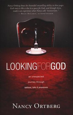 Looking for God: An Unexpected Journey Through Tattoos, Tofu, and Pronouns  -     By: Nancy Ortberg