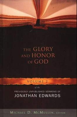 The Glory and Honor of God: Volume 2 of the Previously Unpublished Sermons of Jonathan Edwards  -     Edited By: Michael D. McMullen     By: Edited by Michael D. McMullen