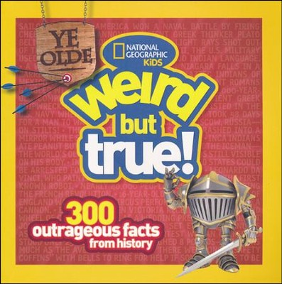 Ye Olde Weird but True: 300 Outrageous Facts from History  -     By: National Geographic