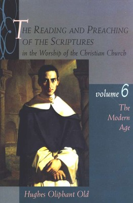 The Reading and Preaching of the Scriptures in the Worship of the Christian Church, vol 6: The Modern Age (1789-1989)  -     By: Hughes Oliphant Old