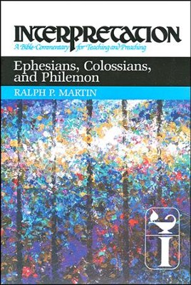 Ephesians, Colossians, and Philemon, Interpretation Commentary  -     By: Ralph P. Martin