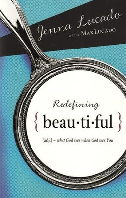 Redefining Beautiful: What God Sees When God Sees You   -     By: Jenna Lucado, Max Lucado