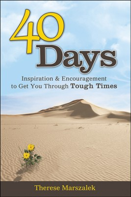 40 Days: Inspiration & Encouragement to Get You Through Tough Times  -     By: Theresa Marszalek