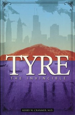 Tyre: The Invincible  -     By: Kerry W. Cranmer M.D.