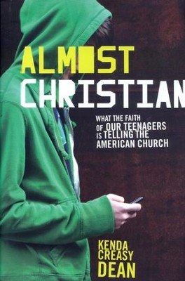 Almost Christian: What the Faith of Our Teenagers Is Telling the American Church  -     By: Kenda Creasy Dean